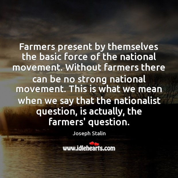 Farmers present by themselves the basic force of the national movement. Without Image