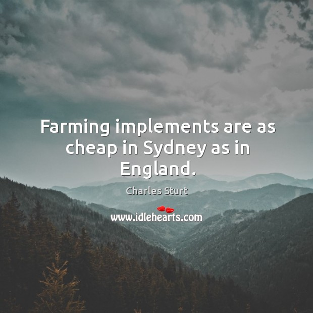 Farming implements are as cheap in sydney as in england. Image