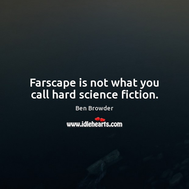 Image, Farscape is not what you call hard science fiction.
