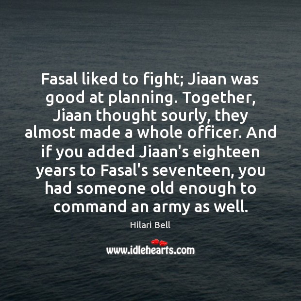 Fasal liked to fight; Jiaan was good at planning. Together, Jiaan thought Hilari Bell Picture Quote