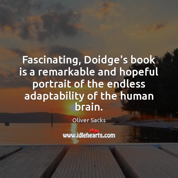 Fascinating, Doidge's book is a remarkable and hopeful portrait of the endless Oliver Sacks Picture Quote