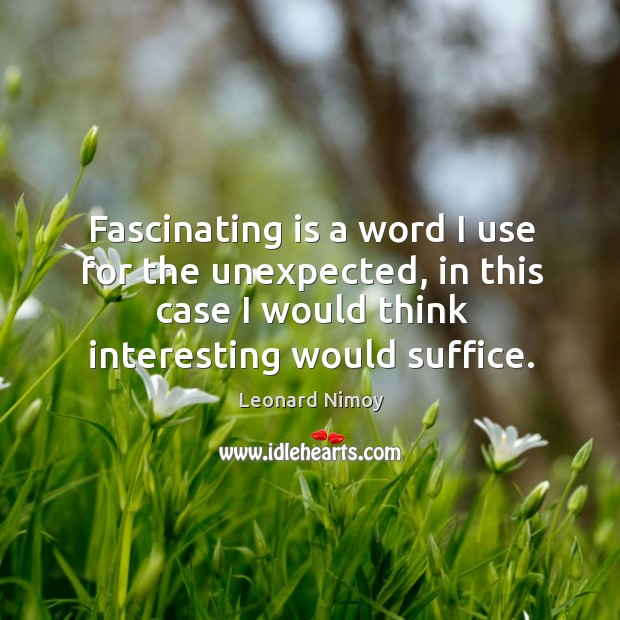Fascinating is a word I use for the unexpected, in this case Image
