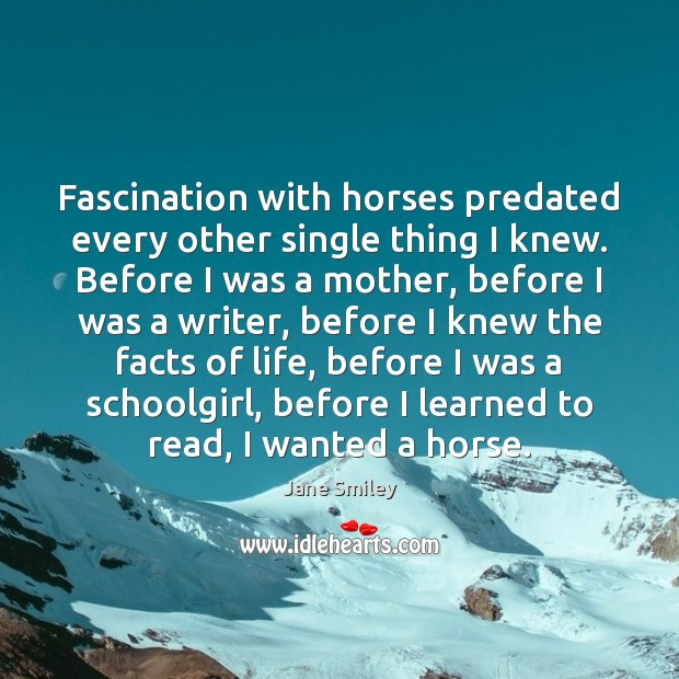 Fascination with horses predated every other single thing I knew. Before I Image