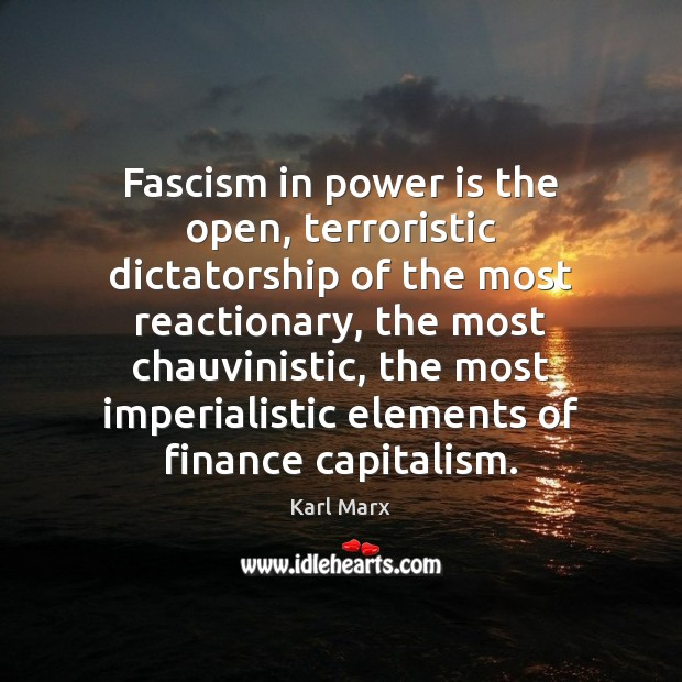 Fascism in power is the open, terroristic dictatorship of the most reactionary, Finance Quotes Image