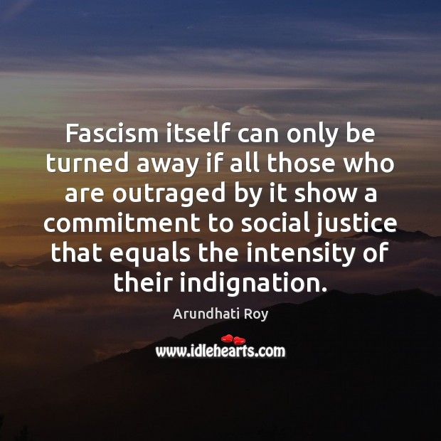 Fascism itself can only be turned away if all those who are Arundhati Roy Picture Quote