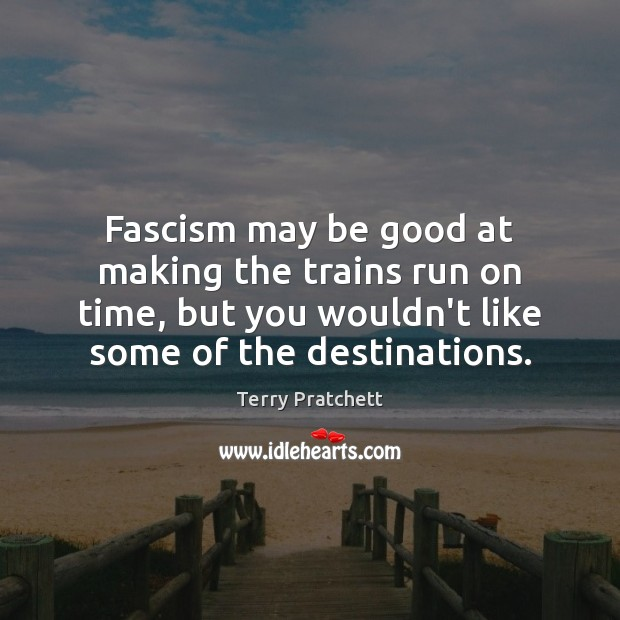 Image, Fascism may be good at making the trains run on time, but