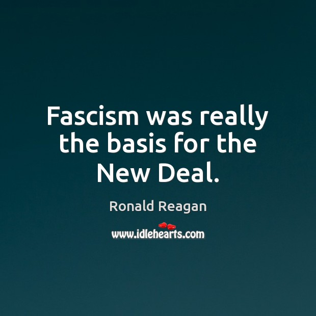 Image, Fascism was really the basis for the New Deal.