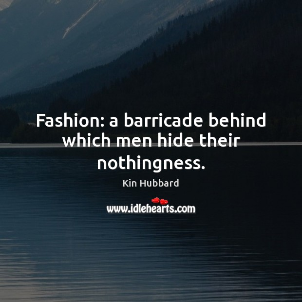 Fashion: a barricade behind which men hide their nothingness. Image