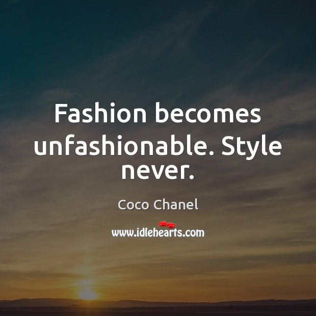 Fashion becomes unfashionable. Style never. Coco Chanel Picture Quote