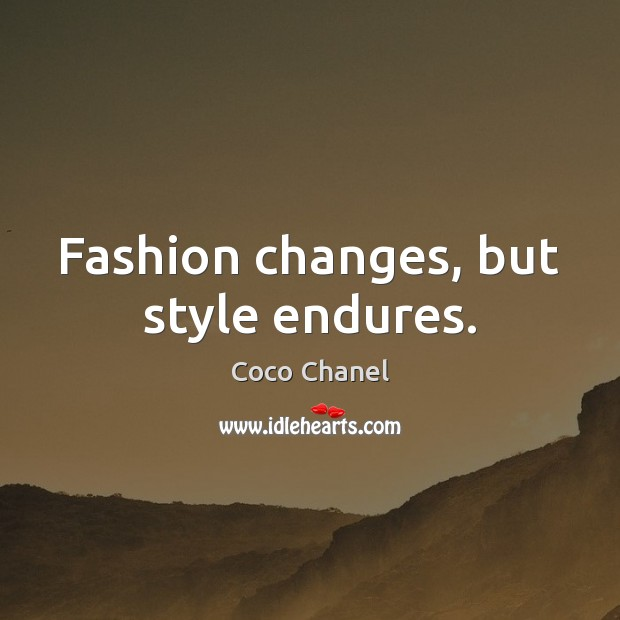 Fashion changes, but style endures. Coco Chanel Picture Quote