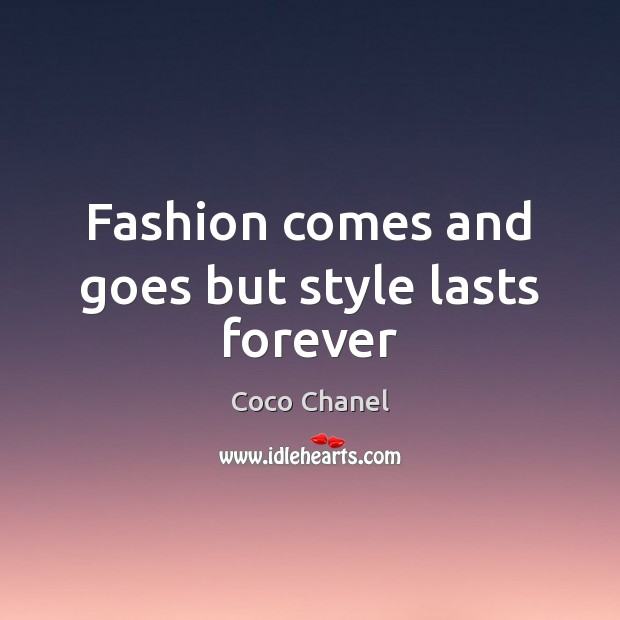 Fashion comes and goes but style lasts forever Coco Chanel Picture Quote