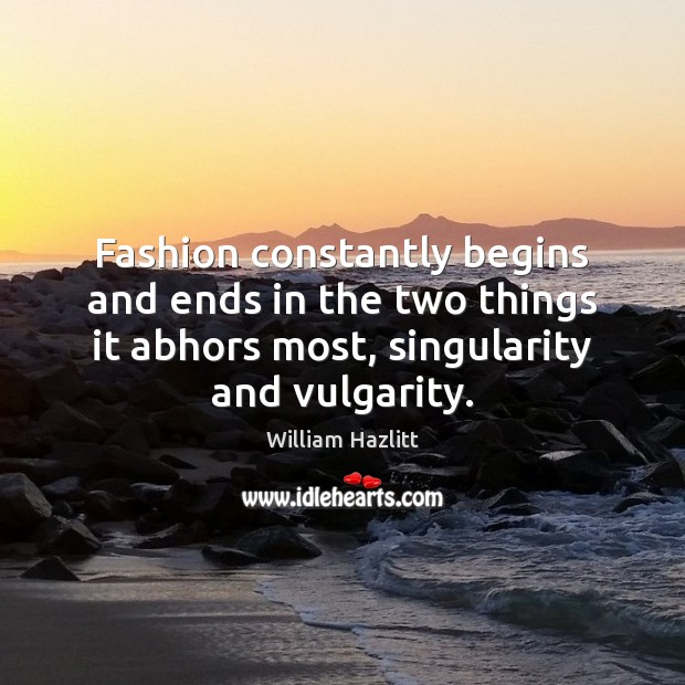Fashion constantly begins and ends in the two things it abhors most, Image