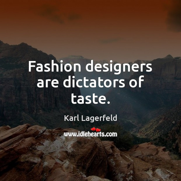 Fashion designers are dictators of taste. Karl Lagerfeld Picture Quote
