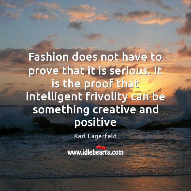 Fashion does not have to prove that it is serious. It is Image