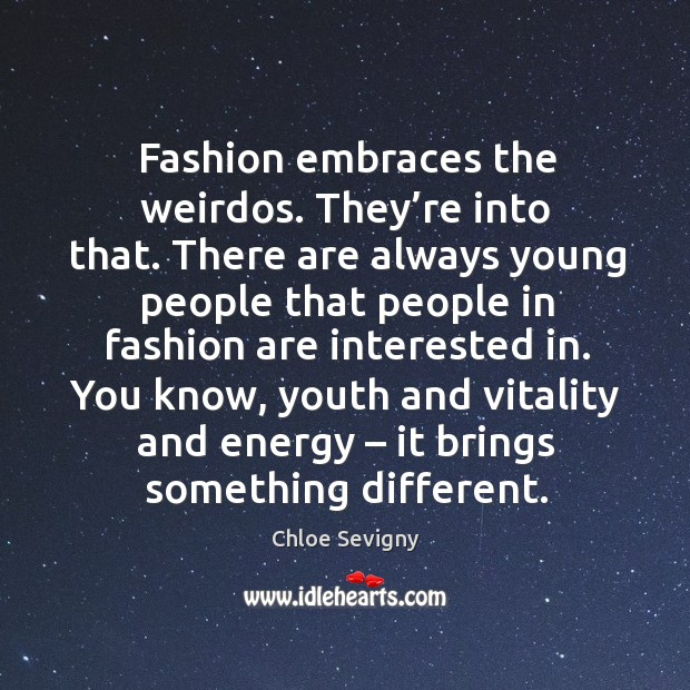 Fashion embraces the weirdos. They're into that. There are always young people that people Image