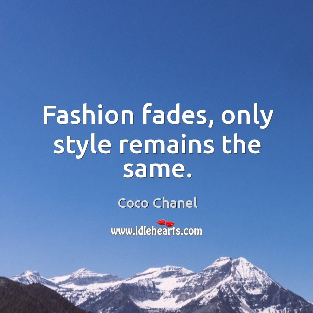 Fashion fades, only style remains the same. Image