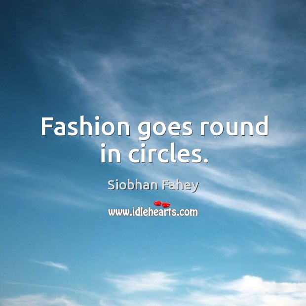 Fashion goes round in circles. Image