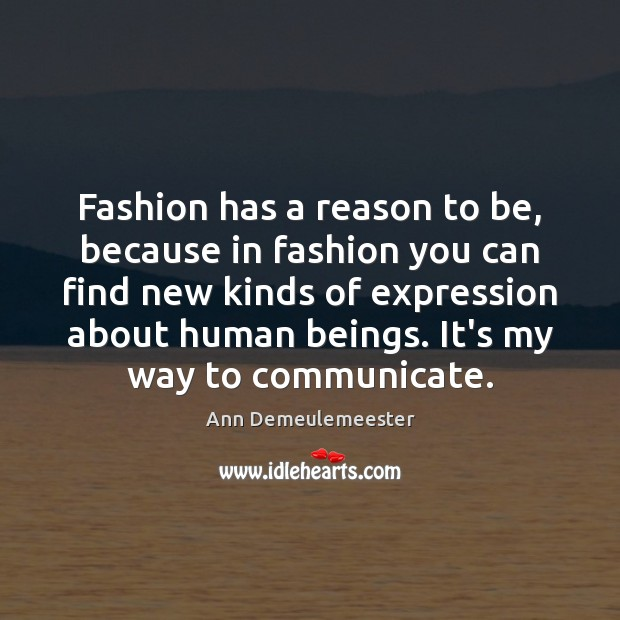 Image, Fashion has a reason to be, because in fashion you can find