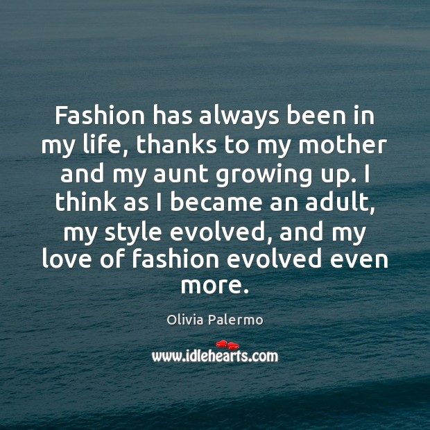 Fashion has always been in my life, thanks to my mother and Image
