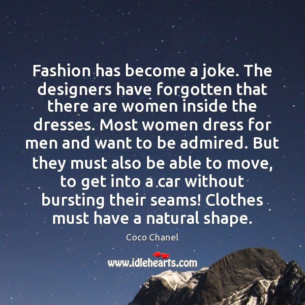 Fashion has become a joke. The designers have forgotten that there are Coco Chanel Picture Quote