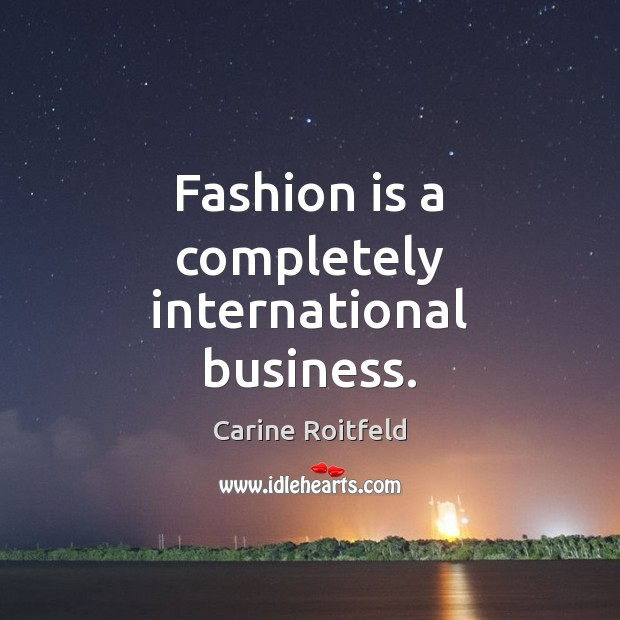 Fashion is a completely international business. Carine Roitfeld Picture Quote