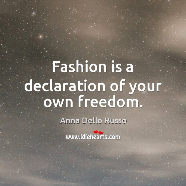 Image, Fashion is a declaration of your own freedom.
