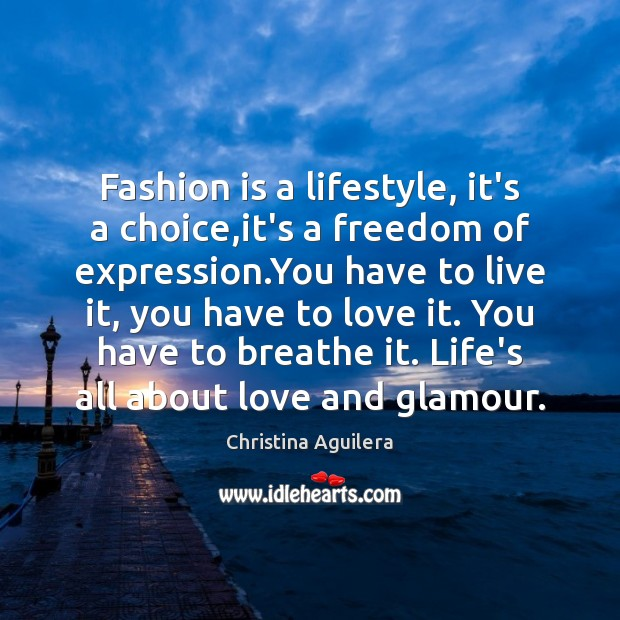 Fashion is a lifestyle, it's a choice,it's a freedom of expression. Christina Aguilera Picture Quote