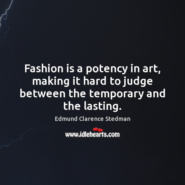 Fashion is a potency in art, making it hard to judge between Fashion Quotes Image