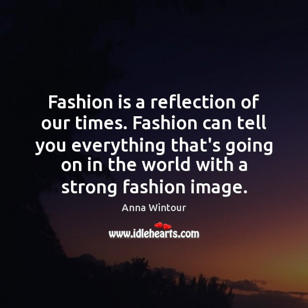 Image, Fashion is a reflection of our times. Fashion can tell you everything
