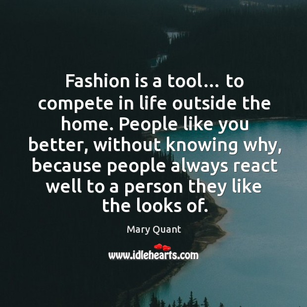 Fashion is a tool… to compete in life outside the home. Image