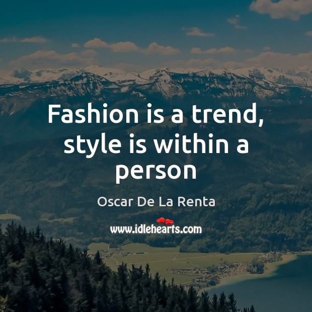 Fashion is a trend, style is within a person Oscar De La Renta Picture Quote