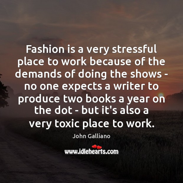 Fashion is a very stressful place to work because of the demands Fashion Quotes Image