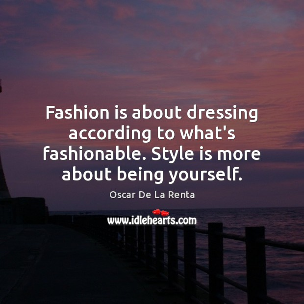 Fashion is about dressing according to what's fashionable. Style is more about Oscar De La Renta Picture Quote