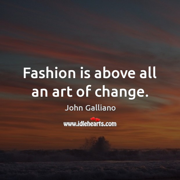 Fashion is above all an art of change. Fashion Quotes Image