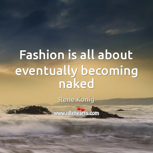 Fashion is all about eventually becoming naked Fashion Quotes Image