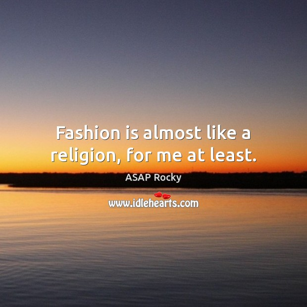 Image, Fashion is almost like a religion, for me at least.