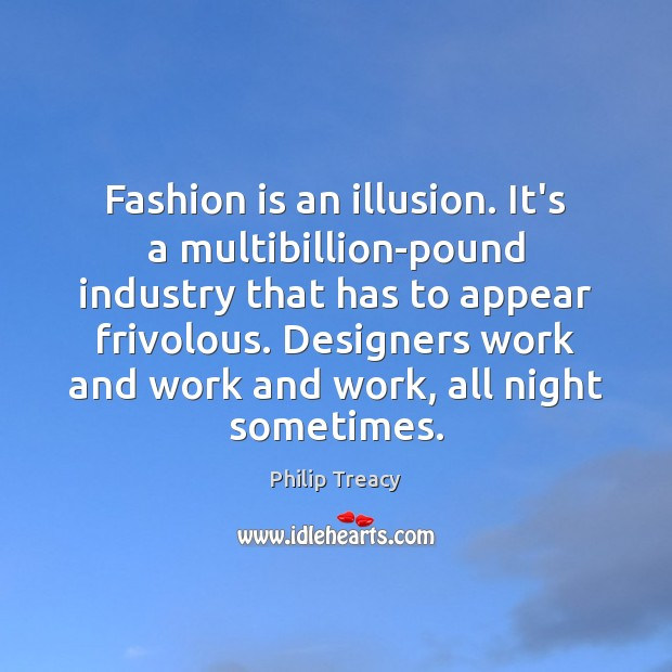 Fashion is an illusion. It's a multibillion-pound industry that has to appear Fashion Quotes Image