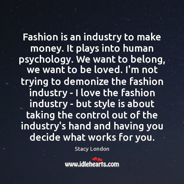 Fashion is an industry to make money. It plays into human psychology. Fashion Quotes Image