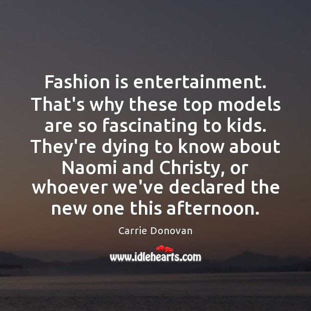 Fashion is entertainment. That's why these top models are so fascinating to Carrie Donovan Picture Quote