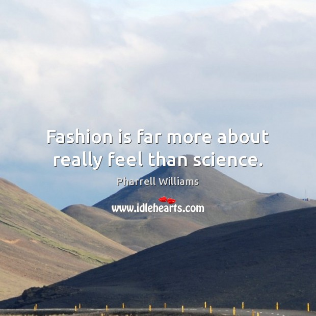Fashion is far more about really feel than science. Fashion Quotes Image