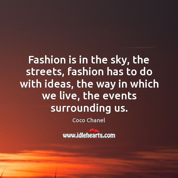 Fashion is in the sky, the streets, fashion has to do with Coco Chanel Picture Quote