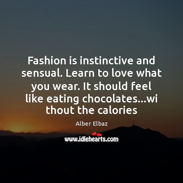 Image, Fashion is instinctive and sensual. Learn to love what you wear. It