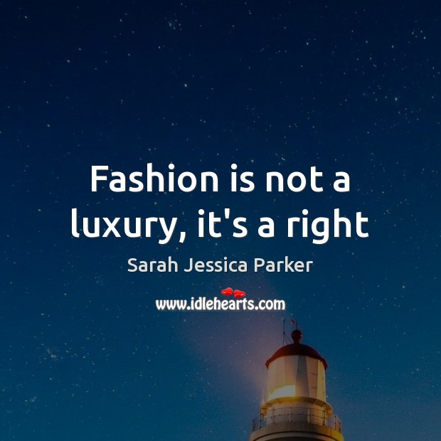 Fashion is not a luxury, it's a right Fashion Quotes Image