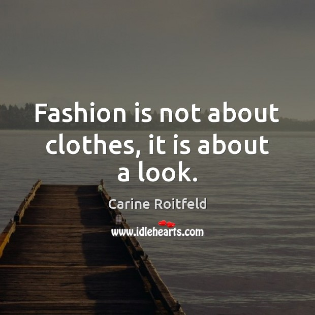 Fashion is not about clothes, it is about a look. Fashion Quotes Image