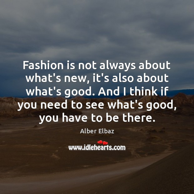 Image, Fashion is not always about what's new, it's also about what's good.