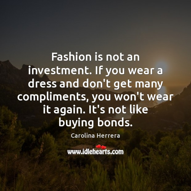 Fashion is not an investment. If you wear a dress and don't Fashion Quotes Image