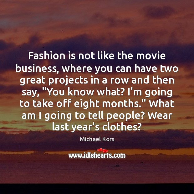 Image, Fashion is not like the movie business, where you can have two