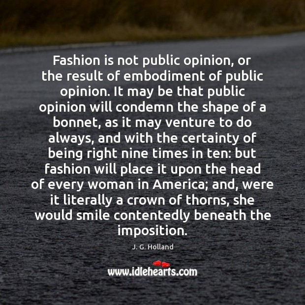 Fashion is not public opinion, or the result of embodiment of public Fashion Quotes Image