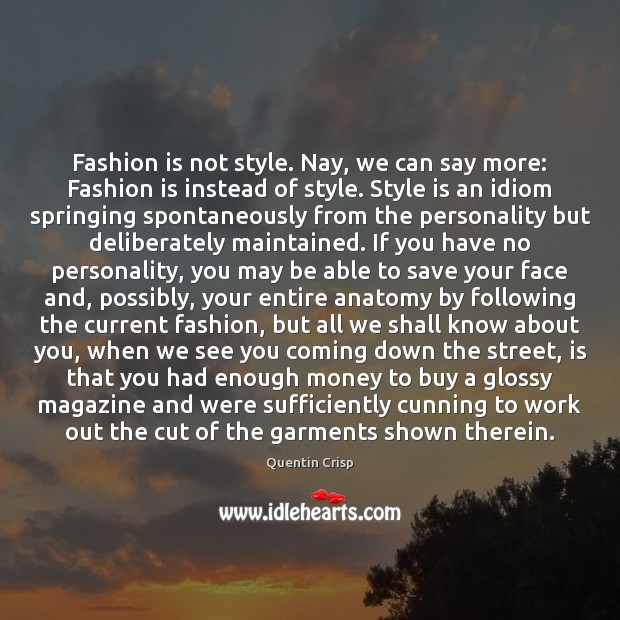 Fashion is not style. Nay, we can say more: Fashion is instead Fashion Quotes Image