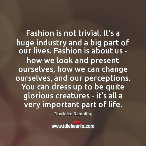 Fashion is not trivial. It's a huge industry and a big part Fashion Quotes Image